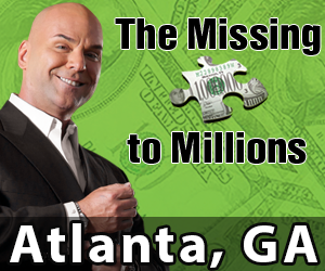 Missing Piece to Millions -May 11th - Registration @ 6p.m.. Event starts a@ 7p.m. - Sheraton Atlanta Hotel - 165 Courtland Street NE Atlanta, 30303