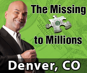 Missing Piece to Millions -Aug 24th - Registration @ 6p.m.. Event starts a@ 7p.m. - Denver - Hyatt Regency Denver Tech Center - 7800 East Tufts Avenue Denver, Colorado 80237