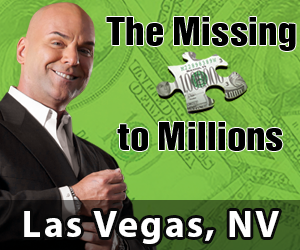 Missing Piece to Millions -Sept 27 - Registration @ 6p.m.. Event starts a@ 7p.m. - ALEXIS PARK – AN ALL-SUITE RESORT 375 E. Harmon Ave. Las Vegas, NV 89169